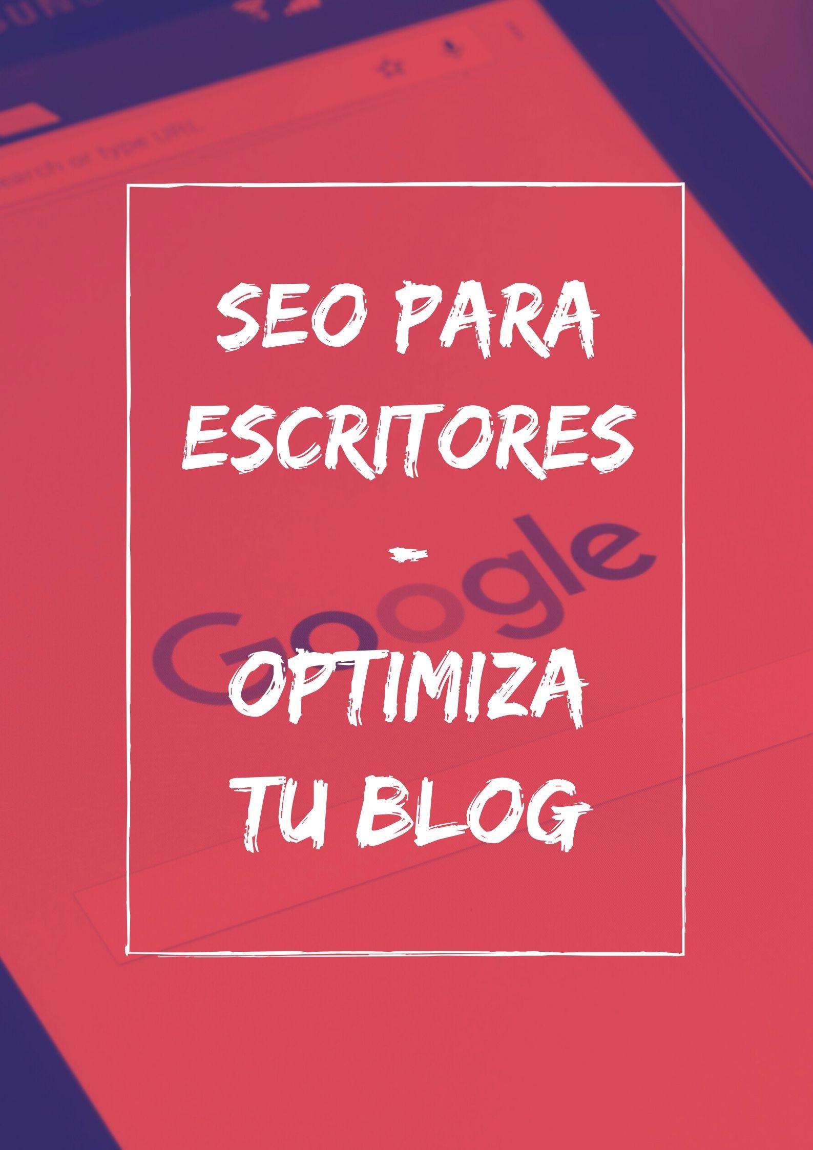SEO para escritores: pasos básicos para optimizar tu blog