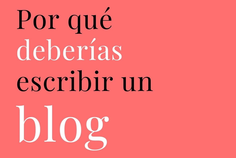 Por qué deberías considerar escribir un blog