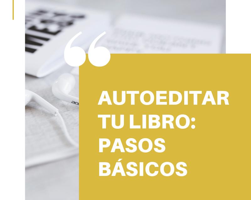 Autoeditar tu libro: pasos básicos para planear tu proyecto editorial