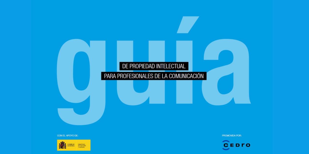 CEDRO publica la Guía de Propiedad intelectual para profesionales de la comunicación