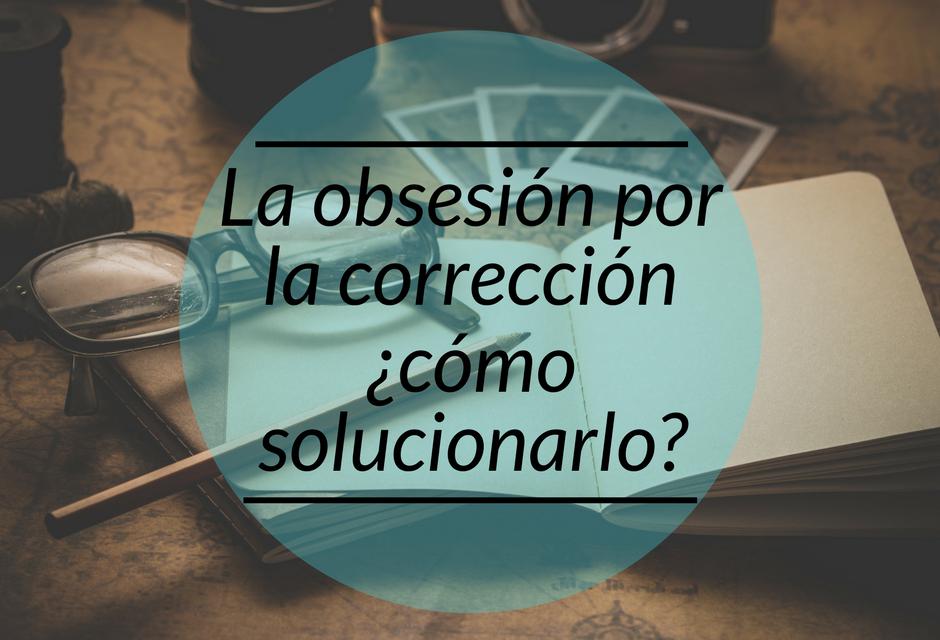 Obsesión por la corrección de tu libro ¿cómo solucionarlo?