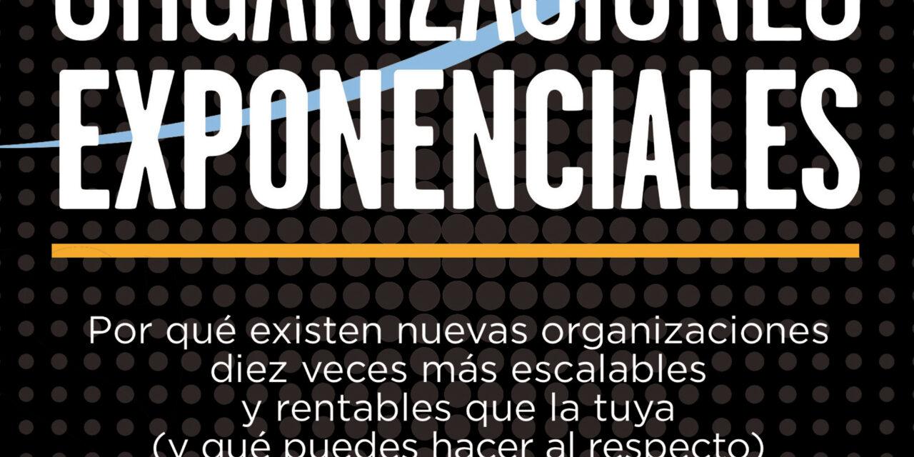 Organizaciones Exponenciales, la traducción del besteller de Salim Ismail, ahora en español
