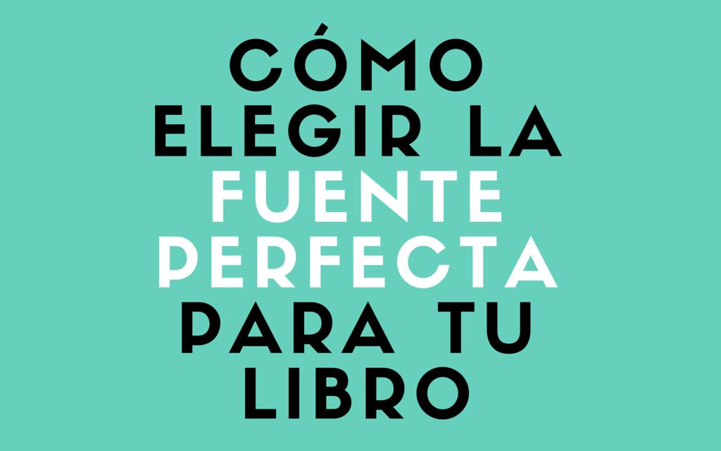 Tipografía. Cómo elegir la fuente para tu libro