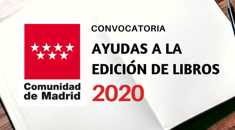 CONVOCATORIA DE AYUDAS DE LA COMUNIDAD DE MADRID A LA EDICIÓN DE LIBROS 2020