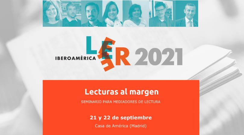 Seminario Leer Iberoamérica Lee 2021: Lecturas al margen