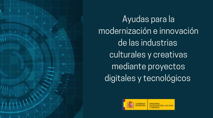 Abierta la convocatoria de Ayudas para la modernización e innovación de las industrias culturales y creativas