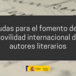Abierta la convocatoria a las Subvenciones Extraordinarias para el fomento de la movilidad internacional de autores literarios